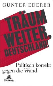 Buchcover Günter Ederer Träum weiter Deutschland - Politisch korrekt gegen die Wand